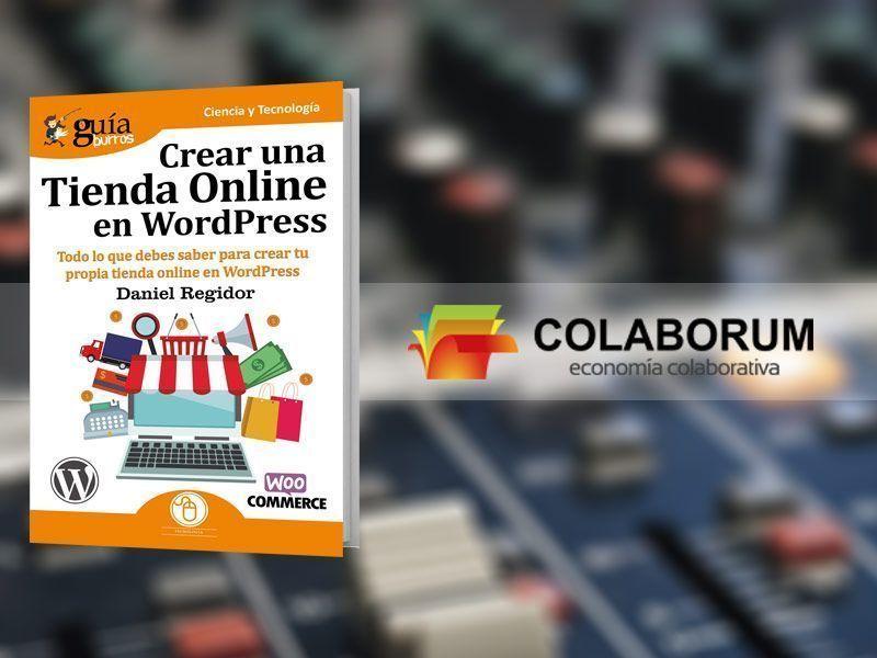 El GuíaBurros: Crear una tienda online en wordpress, en Colaborum, en Radio Ya