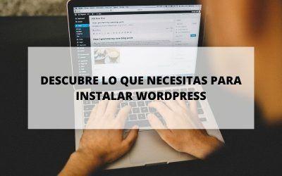 ¿Qué se necesita para instalar WordPress?
