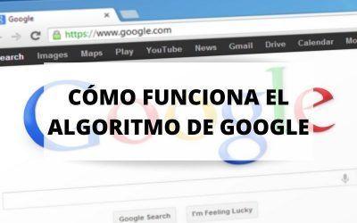 ¿Qué es y cómo funciona el algoritmo de Google?